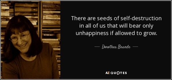 quote-there-are-seeds-of-self-destruction-in-all-of-us-that-will-bear-only-unhappiness-if-dorothea-brande-3-47-13